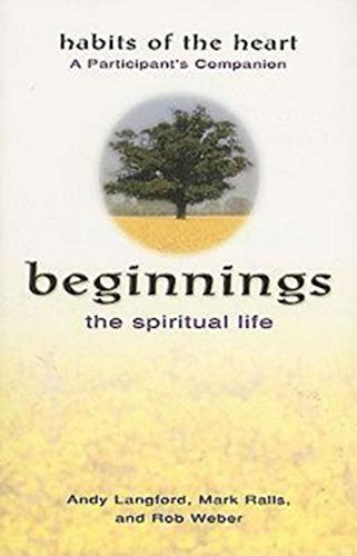 Beginnings: The Spiritual Life - Habits of the Heart A Participant's Companion: Langford, Andy
