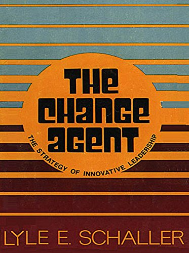 The Change Agent: The Strategy of Innovative: Schaller, Lyle E.