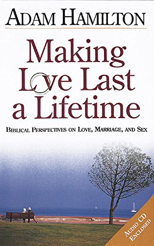 Making Love Last a Lifetime Participants Book with CD: Biblical Perspectives on Love, Marriage, and Sex (0687061849) by Adam Hamilton