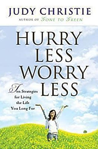 9780687062591: Hurry Less, Worry Less: 10 Strategies for Living the Life You Long For