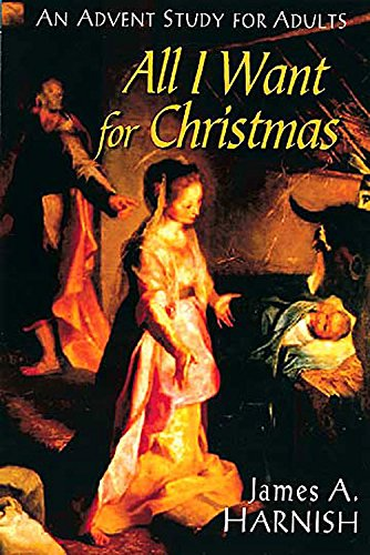 9780687063345: All I Want for Christmas: An Advent Study for Adults