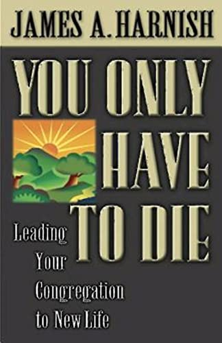 9780687066889: You Only Have To Die: Leading Your Congregation to New Life