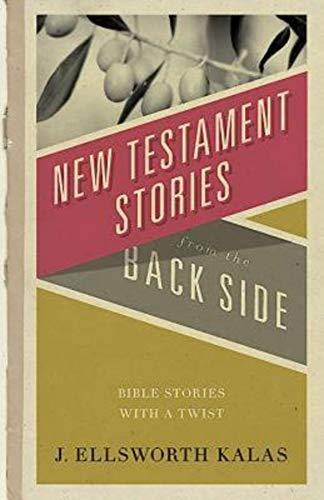 New Testament Stories from the Back Side: Bible Stories with a Twist (0687073065) by Kalas, J. Ellsworth