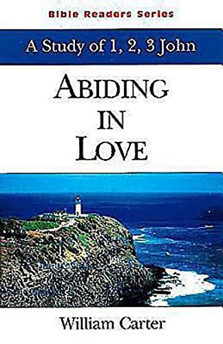 Abiding in Love Student: A Study of 1, 2, 3 John (Bible Readers Series): Carter,William