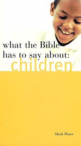 What the Bible Has to Say about Children (068707522X) by Water, Mark