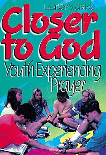 9780687075911: Closer to God: Youth Experiencing Prayer : Come Close to God, and (God) Will Draw Close to You