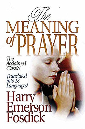 The Meaning of Prayer: Harry Emerson Fosdick