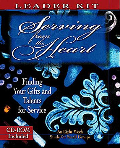 Serving from the Heart - Leader Kit: Finding Your Gifts and Talents for Service (0687081076) by Gentile, Yvonne; Cartmill, Carol