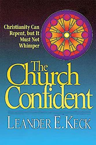 The Church Confident: Christianity Can Repent but: Keck, Leander E.