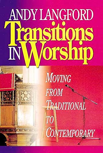 Transitions in Worship: Moving from Traditional to Contemporary: Andy Langford