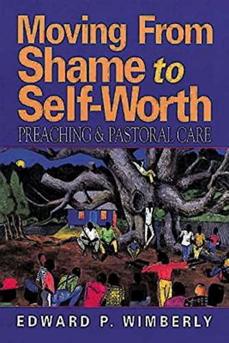 Moving From Shame to Self-Worth: Preaching &: Wimberly, Edward P.