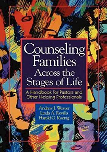 9780687084159: Counseling Families Across the Stages of Life: A Handbook for Pastors and Other Helping Professionals: A Handbook for Pastors and Other Helping ... Weaver, Linda A. Revilla, Harold G. Koenig.
