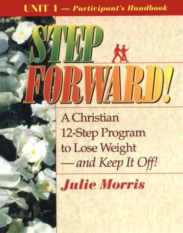 9780687087365: Step Forward!; A Christian 12-Step Program to Lose Weight-And Keep It Off! - Volume 1