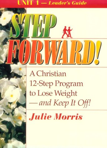 9780687087464: Step Forward!; A Christian 12-Step Program to Lose Weight-And Keep It Off! - Volume 1