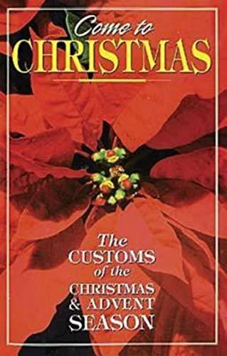 9780687088850: Come to Christmas: The Customs of the Christmas & Advent Season