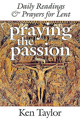 Praying the Passion: Daily Readings & Prayers for Lent (0687089549) by Ken Taylor
