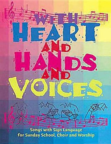 With Heart and Hands and Voices: Songs with Sign Language for Sunday School, Choir, and Worship