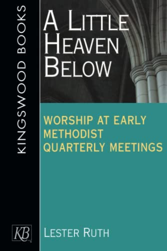9780687090242: A Little Heaven Below: Worship at Early Methodist Quarterly Meetings