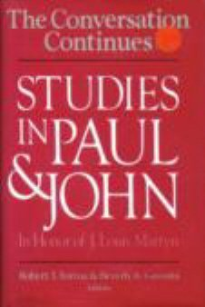 The Conversation Continues: Studies in Paul and John in Honor of J. Louis Martyn: Fortna, Robert T.