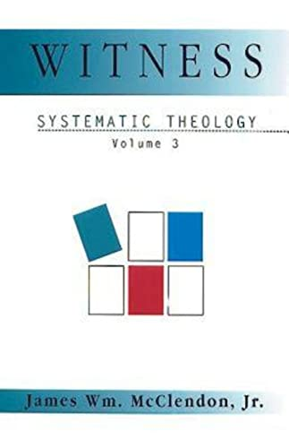 Witness [Systematic Theology, Vol. 3]: McClendon, James Wm.,