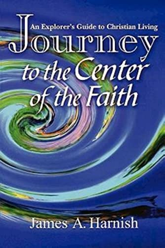 9780687098439: Journey to the Center of the Faith: An Explorer's Guide to Christian Living