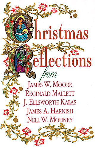 Christmas Reflections: James W. Moore, Reginald Mallett, J. Ellsworth Kalas, James A. Harnish, Nell...