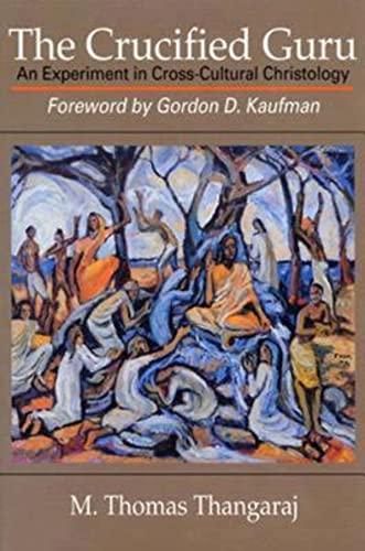 The Crucified Guru: An Experiment in Cross-Cultural: M Thomas Thangaraj,