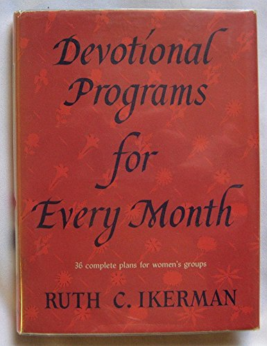 Devotional Programs for Every Month: 36 Complete Plans for Women's Groups: RUTH C. IKERMAN
