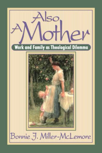 Also A Mother: Work and Family as Theological Dilemma: Bonnie J. Miller-McLemore