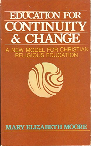 Education for Continuity & Change: a New Model for Christian Religious Education: Moore, Mary ...