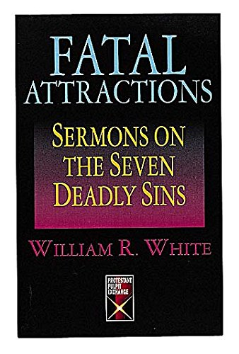 Fatal Attractions: Sermons on the Seven Deadly: White, William