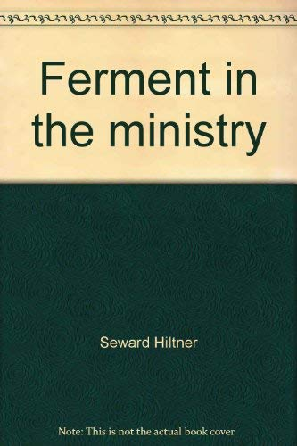 Ferment in the Ministry : A Constructive Approach to What the Minister Does: Hiltner, Seward