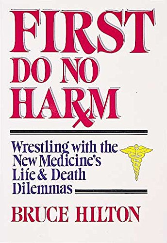 9780687130504: First Do No Harm: Wrestling with the New Medicine's Life & Death Dilemmas