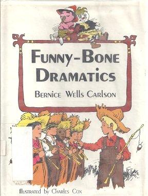 Funny-bone Dramatics: Carlson, Bernice Wells