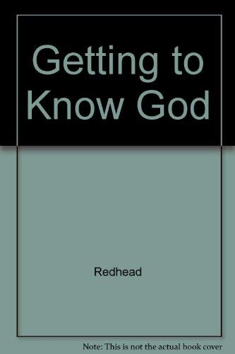 Getting to Know God John A. Redhead