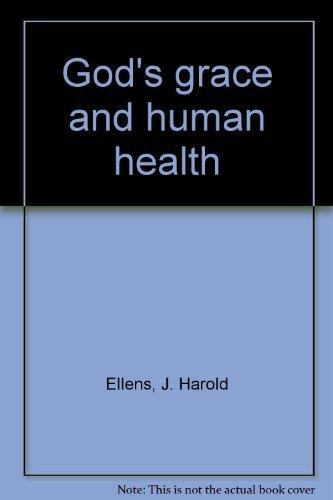 God's grace and human health: Ellens, J. Harold