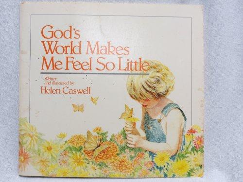 God's World Makes Me Feel So Little: Caswell, Helen