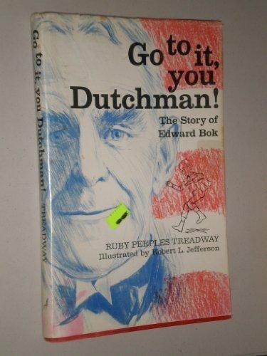 Go to It, You Dutchman: The Story of Edward Bok: Ruby Peeples Treadway