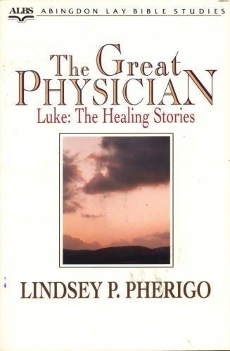 The Great Physician: Luke: The Healing Stories (Abingdon's Lay Bible Study Series): Pherigo, ...
