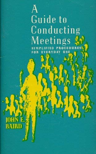 Guide to Conducting Meetings: J.E. Baird
