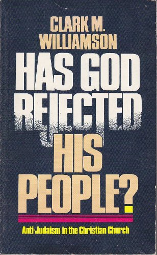 Has God Rejected His People?: Williamson, Clark M.