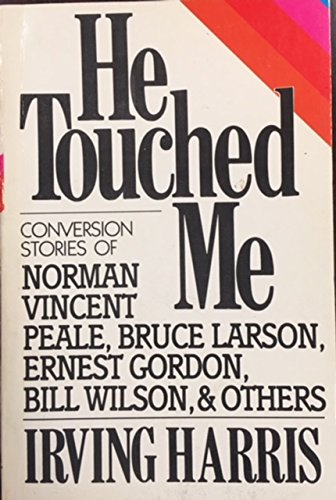 9780687166800: He touched me: Conversion stories of Norman Vincent Peale, Bruce Larson, Ernest Gordon, Bill Wilson & others