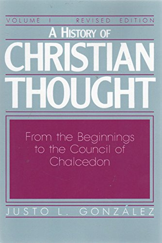 A History of Christian Thought Vol. 1: From the Beginnings to the Council of Chalcedon in A.D. 451 (0687171741) by Justo L. Gonzalez