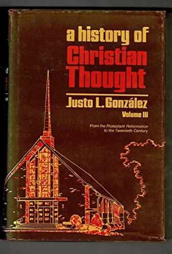A History of Christian Thought, Vol. 3: From the Protestant Reformation to the Twentieth Century (0687171768) by Gonzalez, Justo L.