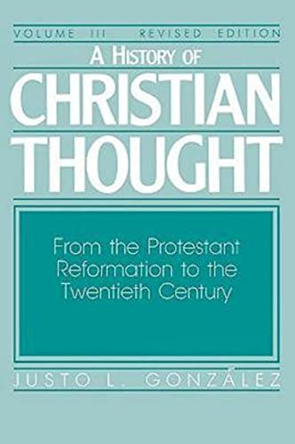 9780687171842: A History of Christian Thought, Vol. 3: From the Protestant Reformation to the Twentieth Century