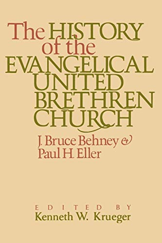 The History of the Evangelical United Brethren: J. Bruce Behney,