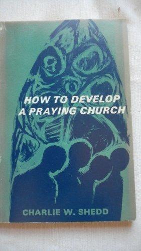 How to Develop a Praying Church: Shedd, Charles W.