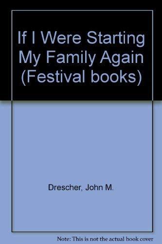 If I Were Starting My Family Again: John M. Drescher