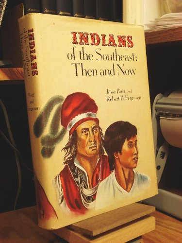 Indians of the Southeast: Then and Now: Burt, Jesse and Ferguson, Robert B.