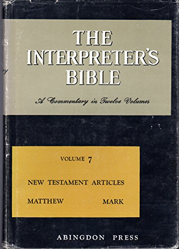 The Interpreter's Bible, Volume 7: New Testament Articles, Matthew, Mark (The Holy Scriptures ...